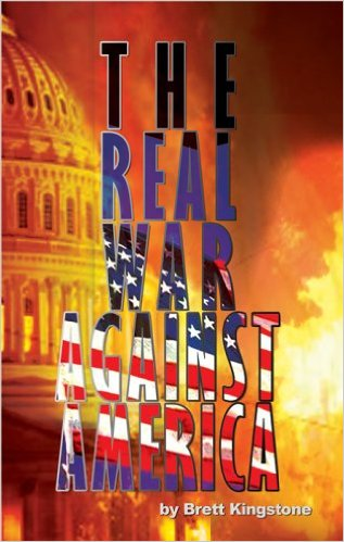 The Real War Against America - Brett Kingstone